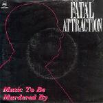 Fatal Attraction - Music To Be Murdered By