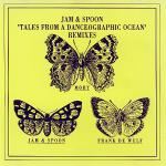 Jam & Spoon - Tales From A Danceographic Ocean (Remixes)